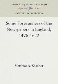 Some Forerunners of the Newspapers in England, 1476-1622
