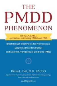 The Pmdd Phenomenon: Breakthrough Treatments for Premenstrual Dysphoric Disorder (Pmdd) and Extreme Premenstrual Syndrome