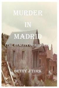 Murder in Madrid: Reality of Illusion