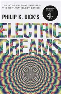 Philip k. dicks electric dreams: volume 1 - the stories which inspired the
