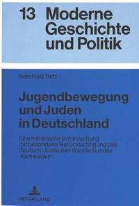 Jugendbewegung Und Juden in Deutschland: Eine Historische Untersuchung Mit Besonderer Beruecksichtigung Des Deutsch-Juedischen Wanderbundes 'Kameraden