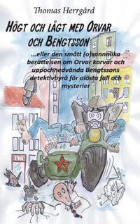 Högt och lågt med Orvar och Bengtsson: Den smått (o)sannolika berättelsen om Orvar korvar och uppochnedvända Bengtssons detektivbyrå för olösta fall och mysterier