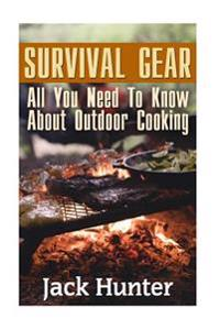 Survival Gear: All You Need to Know about Outdoor Cooking: (Prepper's Cookbook, Survival Cookbook)