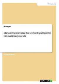 Managementansatze Fur Technologiebasierte Innovationsprojekte