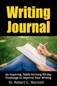 Writing Journal: an Inspiring, Habit-Forming 90-Day Challenge to Improve Your Writing