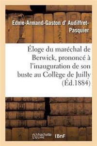 Eloge Du Marechal de Berwick, Prononce A L'Inauguration de Son Buste Au College de Juilly,