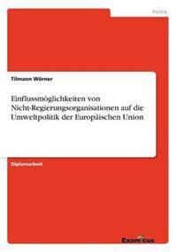 Einflussmoglichkeiten Von Nicht-Regierungsorganisationen Auf Die Umweltpolitik Der Europaischen Union