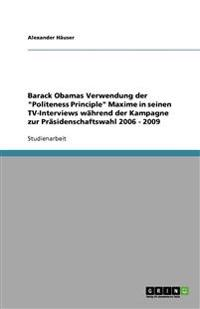 Barack Obamas Verwendung Der Politeness Principle Maxime in Seinen TV-Interviews Wahrend Der Kampagne Zur Prasidenschaftswahl 2006 - 2009