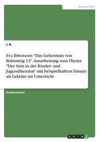Eva Ibbotsons Das Geheimnis Von Bahnsteig 13. Ausarbeitung Zum Thema Der Sinn in Der Kinder- Und Jugendliteratur Mit Beispielhaftem Einsatz ALS Lekture Im Unterricht