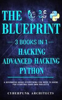 Python, Hacking & Advanced Hacking: 3 Books in 1: The Blueprint: Everything You Need to Know for Python Programming and Hacking!