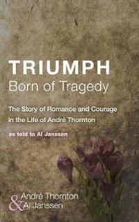 Triumph Born of Tragedy