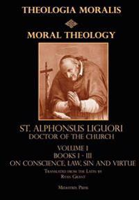 Moral Theology Vol. 1