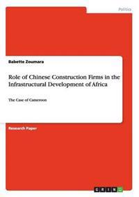 Role of Chinese Construction Firms in the Infrastructural Development of Africa