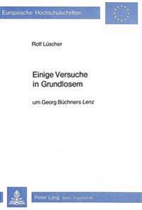 Einige Versuche in Grundlosem: Um Georg Buechners Lenz