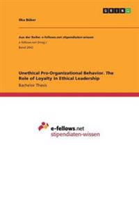 Unethical Pro-Organizational Behavior. the Role of Loyalty in Ethical Leadership