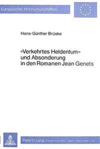 -Verkehrtes Heldentum- Und Absonderung in Den Romanen Jean Genets