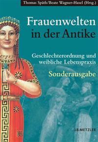 Frauenwelten in Der Antike: Geschlechterordnung Und Weibliche Lebenspraxis