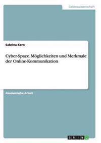 Cyber-Space. Moglichkeiten Und Merkmale Der Online-Kommunikation