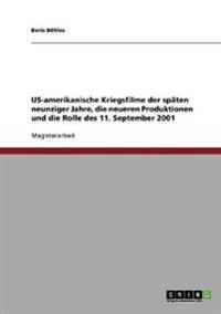 Us-Amerikanische Kriegsfilme Der Spaten Neunziger Jahre, Die Neueren Produktionen Und Die Rolle Des 11. September 2001