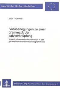 Vorueberlegungen Zu Einer Grammatik Der Satzverknuepfung: Koordination Und Subordination in Der Generativen Transformationsgrammatik