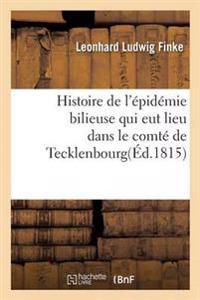 Histoire de L'Epidemie Bilieuse Qui Eut Lieu Dans Le Comte de Tecklenbourg