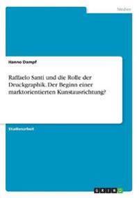 Raffaelo Santi Und Die Rolle Der Druckgraphik. Der Beginn Einer Marktorientierten Kunstausrichtung?