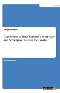 Comparison of Hanif Kureishis Short Story and Screenplay ' My Son the Fanatic '