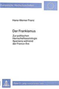 Der Frankismus: Zur Politischen Herrschaftssoziologie Spaniens Waehrend Der Franco-Aera