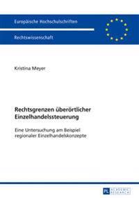Rechtsgrenzen Ueberoertlicher Einzelhandelssteuerung: Eine Untersuchung Am Beispiel Regionaler Einzelhandelskonzepte