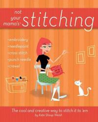 Not Your Mama's Stitching: The Cool and Creative Way to Stitch It to 'em