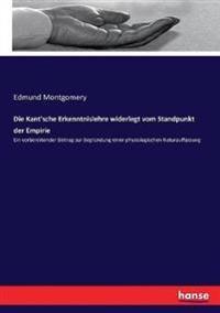 Die Kant'sche Erkenntnislehre widerlegt vom Standpunkt der Empirie