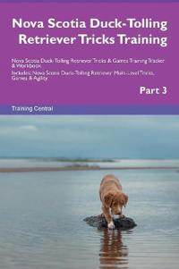 Nova Scotia Duck-Tolling Retriever Tricks Training Nova Scotia Duck-Tolling Retriever Tricks & Games Training Tracker & Workbook. Includes