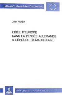 L'Idee D'Europe Dans La Pensee Allemande A L'Epoque Bismarckienne