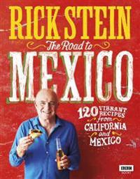 The Road to Mexico: 120 Vibrant Recipes from California and Mexico
