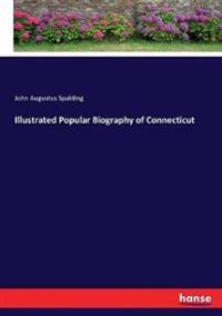 Illustrated Popular Biography of Connecticut