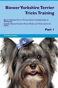 Biewer Yorkshire Terrier Tricks Training Biewer Yorkshire Terrier Tricks & Games Training Tracker & Workbook. Includes