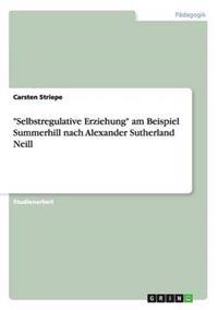 """Selbstregulative Erziehung"" Am Beispiel Summerhill Nach Alexander Sutherland Neill"