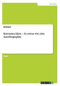 Kurosawa Akira - So Etwas Wie Eine Autobiographie