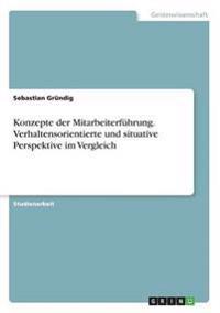 Konzepte Der Mitarbeiterfuhrung. Verhaltensorientierte Und Situative Perspektive Im Vergleich