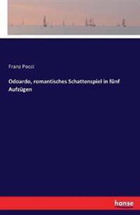 Odoardo, Romantisches Schattenspiel in Funf Aufzugen