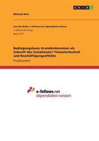 Bedingungsloses Grundeinkommen ALS Zukunft Des Sozialstaats? Finanzierbarkeit Und Besch ftigungseffekte