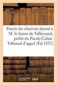 Proc�s Du Charivari Donn�� M. Le Baron de Talleyrand, Pr�fet Du Pas-De-Calais. Tribunal d'Appel