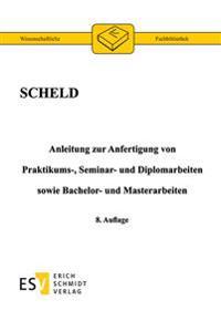 Anleitung zur Anfertigung von Praktikums-, Seminar- und Diplomarbeiten sowie Bachelor- und Masterarbeiten