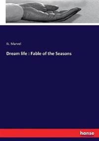 Dream life : Fable of the Seasons