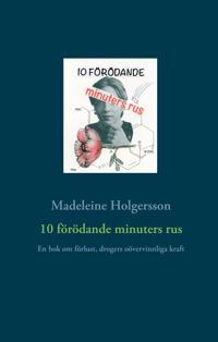 10 förödande minuters rus: En bok om förlust, drogers oövervinnliga kraft