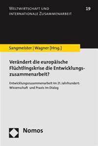Verandert Die Europaische Fluchtlingskrise Die Entwicklungszusammenarbeit?: Entwicklungszusammenarbeit Im 21. Jahrhundert: Wissenschaft Und Praxis Im