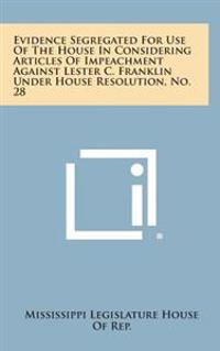 Evidence Segregated for Use of the House in Considering Articles of Impeachment Against Lester C. Franklin Under House Resolution, No. 28
