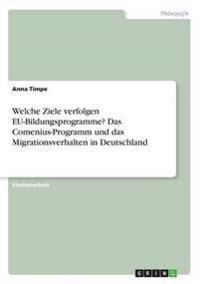 Welche Ziele Verfolgen Eu-Bildungsprogramme? Das Comenius-Programm Und Das Migrationsverhalten in Deutschland