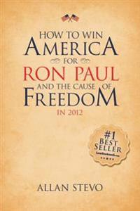 How to Win America for Ron Paul and the Cause of Freedom in 2012