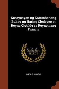 Kasaysayan Ng Katotohanang Buhay Ng Haring Clodeveo at Reyna Clotilde Sa Reyno Nang Francia